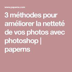 3 méthodes pour améliorer la netteté de vos photos avec photoshop | paperns Photoshop, Lightroom, 2d, Geek, Posing Tips, Crafts, Tips And Tricks, Photography, Graphic Design