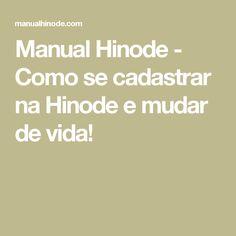 Manual Hinode - Como se cadastrar na Hinode e mudar de vida!