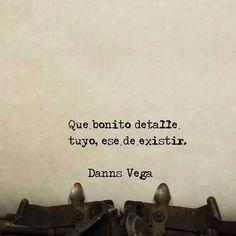 What a beautiful detail of yours, that you exist. - Porque existes, y existirás en mi vida, siempre te llenaré de #Flores