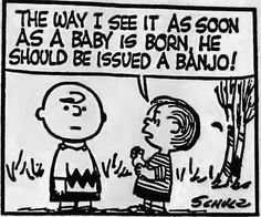 "The way I see it, as soon as a baby is born, he should be issued a banjo! All I think of when I see this is, Red Foreman and Bob Pinciotti. Red: ""A Banjo Bob?"" Bob: ""Who can't smile when they hold a Banjo? Drum Music, My Music, Indie Music, Music Class, Drummer Quotes, Gretsch Drums, Peanuts Cartoon, Peanuts Gang, Dreams"