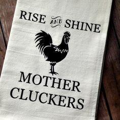 Rise and Shine Chicken Farmhouse Style Flour Sack Towel, Tea Towel. Calling all chicken lovers! You are going to love this vintage inspired funny flour sack towel. The rustic properties of the towel set off the Rise and Shine Mother… Continue Reading → Kitchen Humor, Funny Kitchen, Flour Sack Towels, Silhouette Cameo Projects, Kitchen Towels, Diy Kitchen, Kitchen Vinyl, Kitchen Gifts, Kitchen Ideas