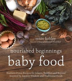 Nourished Beginnings Baby Food : Nutrient-Dense Recipes for Infants, Toddlers and Beyond Inspired by Ancient Wisdom and Traditional Foods - Renee Kohley Baby Food Recipes, Whole Food Recipes, Diet Recipes, Healthy Recipes, Whole Foods, Whole Food Diet, Healthy Eating Habits, Clean Eating Snacks, Recipe Fo