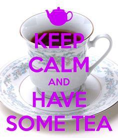 Keep calm and have some tea. I love tea. :)