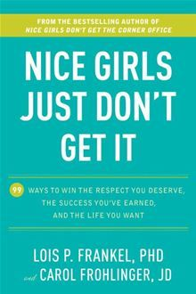 Nice Girls Just Don't Get It - 99 Ways to Win the Respect You Deserve, the Success You've Earned, and the Life You Want by Carol Frohlinger and Lois P. Frankel. #Kobo #eBook