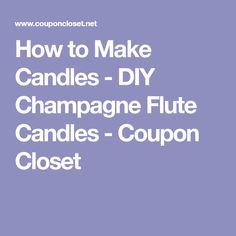 How to Make Candles - DIY Champagne Flute Candles - Coupon Closet