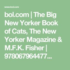 bol.com | The Big New Yorker Book of Cats, The New Yorker Magazine & M.F.K. Fisher | 978067964477...