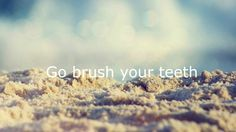Wallpaper - Go brush your teeth #beach #FABsmile