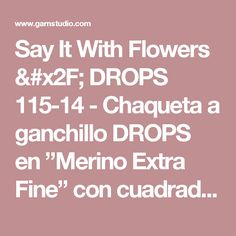 "Say It With Flowers / DROPS 115-14 - Chaqueta a ganchillo DROPS en ""Merino Extra Fine"" con cuadrados a ganchillo. Talla S – XXXL.  - Patrón gratuito de DROPS Design"