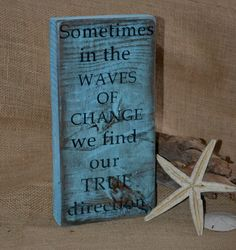 "Wood Signs, Beach Art, Wood Art, Distressed Beach Wood Block ""Sometimes in the waves of change we find our true direction"". $15.00, via Etsy."