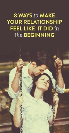 8 Tips to Make Your Relationship Feel Like it Did in the Beginning relationship quotes, relationship tips