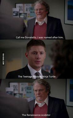 I like how Dean just relates anybody with the name Rapheal or Donatello to the Teenage Mutant Ninja Turtles