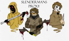 I know I know hoody and masky aren´t proxys but it fit the pic ok. from left to right: Hoody---> (C) Marble Hornets Ticci Tobi --> Kastoway Masky ---> (C) Marble Hornets DO NOT ...