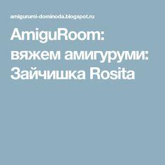 AmiguRoom: вяжем амигуруми: Зайчишка Rosita