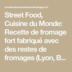 Street Food, Cuisine du Monde: Recette de fromage fort fabriqué avec des restes de fromages (Lyon, Beaujolais, Bresse)