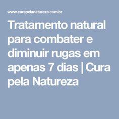 Tratamento natural para combater e diminuir rugas em apenas 7 dias   Cura pela Natureza