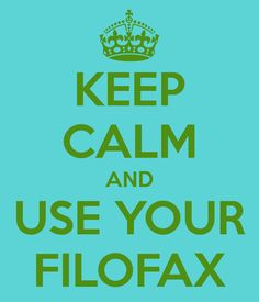 KEEP CALM AND USE YOUR FILOFAX