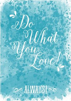 DO WHAT YOU LOVE | {FREE PRINTABLE} CATERINA http://lideagrafica.it