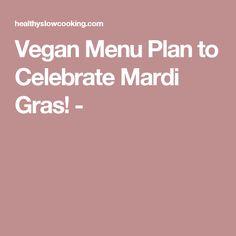 Vegan Menu Plan to Celebrate Mardi Gras! -