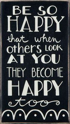 Be So Happy That When Others Look At You They Become Happy Too! ♥ #quote #wall #art