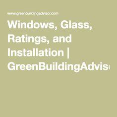 Windows, Glass, Ratings, and Installation | GreenBuildingAdvisor.com