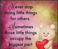 Never Stop Doing Little Things For Others Sometimes Those Little Things Occupy The Biggest Part Of Their Hearts When I Met You, I Meet You, Happy Tuesday, Love Poems, I Hope, Friends Forever, Little Things, Reflection, Motivation