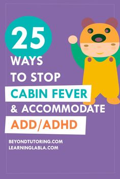 25 Ways to Stop Cabin Fever and Accommodate ADD/ADHD http://beyondtutoring.com/fgf-25-ways-to-stop-cabin-fever-and-accommodate-addadhd/