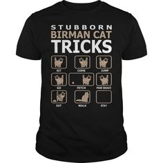 Stubborn Birman Cat Funny Tricks Tshirt #gift #ideas #Popular #Everything #Videos #Shop #Animals #pets #Architecture #Art #Cars #motorcycles #Celebrities #DIY #crafts #Design #Education #Entertainment #Food #drink #Gardening #Geek #Hair #beauty #Health #fitness #History #Holidays #events #Home decor #Humor #Illustrations #posters #Kids #parenting #Men #Outdoors #Photography #Products #Quotes #Science #nature #Sports #Tattoos #Technology #Travel #Weddings #Women