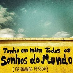 Fernando PessoaI I have in me all the dreams of the world! Portuese poet