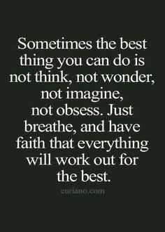 Just breathe and have faith.