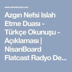Azgın Nefsi Islah Etme Duası - Türkçe Okunuşu - Açıklaması | NisanBoard Flatcast Radyo Destek Paylaşım Sitesi