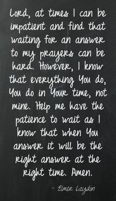 ♥ if I've been reminded of or taught anything as of late it is patience is a virtue. God's timing IS the perfect timing regardless of what we may want to be the right time and everything is perfect in him and his will. Bible Quotes, Bible Verses, Me Quotes, Scriptures, Faith Prayer, My Prayer, Healing Prayer, Miracle Prayer, Power Of Prayer