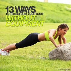 Whether you're traveling or just don't have the space in your home for clunky workout equipment, we've got you covered with13 Ways to Transform Your Body without Equipment!  #totalbodytransformation #transformation #workouts