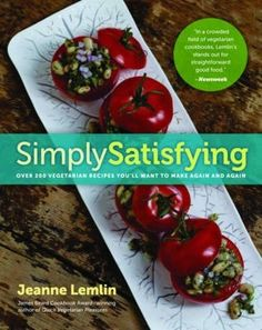 Simply Satisfying: Over 200 Vegetarian Recipes You'll Want to Make Again and Again by Jeanne Lemlin