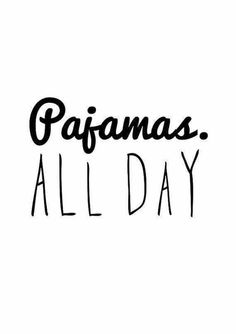 Pajamas All Day and a book.