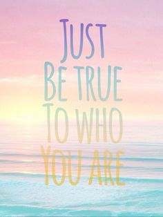 just be true to who you are Mental Health Support, Mental Health Issues, Online Support, Negative Thoughts, Make You Smile, Keep Calm, Positive Quotes, Best Quotes, Positivity