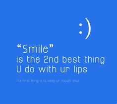 SMILE. :)