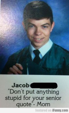 Jacob Dont Put Anything Stupid For Your Senior  #Funny-Pics http://www.flaproductions.net/funny-pics/jacob-dont-put-anything-stupid-for-your-senior/25486/?utm_source=PN&utm_medium=http%3A%2F%2Fwww.pinterest.com%2Falliefernandez3%2Fgreat%2F&utm_campaign=FlaProductions