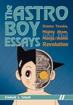 The Astro Boy Essays: Osamu Tezuka, Mighty Atom, and the Manga/Anime Revolution by Frederik L. Schodt. $10.62. Publisher: Stone Bridge Press (July 1, 2007). 248 pages. Author: Frederik L. Schodt
