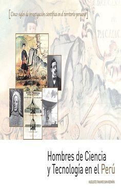 'Hombres de Ciencia y Tecnología en el Perú', por Augusto Tamayo San Román. El propósito expreso de este libro es la divulgación de la actividad científica y tecnológica realizada en el Perú, a lo largo de su historia registrada, por investigadores comprometidos con la creación de conocimiento científico y con el ejercicio aplicado de la ciencia como coadyuvantes del desarrollo material del país.