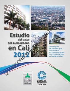 Estudio del valor del suelo urbano en Cali - Año 2012  Una completa y actualizada guia para el avalúo y la comercialización de la Propiedad Raiz en Santiago de Cali.