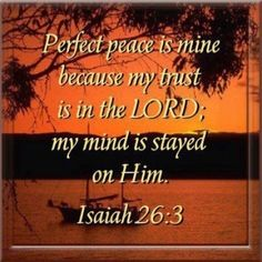Isaiah Thou wilt keep him in perfect peace, whose mind is stayed on thee: because he trustet: Bible Alive Word Of Faith, Faith In Love, Word Of God, Niv Bible, Bible Scriptures, I Love The Lord, Gods Love, Isaiah 26 3, He First Loved Us