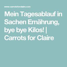 Mein Tagesablauf in Sachen Ernährung, bye bye Kilos! | Carrots for Claire