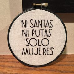FEMINIST EMBROIDERY ni santas ni putas solo mujeres the future is female  xicana embroidery hoop sexism feminism intersectional chicana