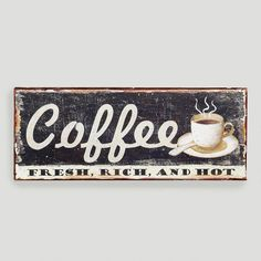 Could be cute in the kitchen    One of my favorite discoveries at WorldMarket.com: Metal Coffee Sign