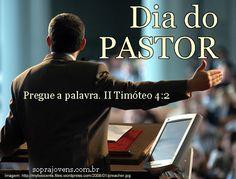 Dia do Pastor. 27 de outubro de 2012.  Pregue a palavra. II Tm 4:2