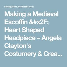 Making a Medieval Escoffin / Heart Shaped Headpiece – Angela Clayton's Costumery & Creations