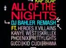 Kap Slap – All of the Nights (DJ BAHLER Remash) [Kanye + Heroes X Villains + Kid Cudi + Phoenix]