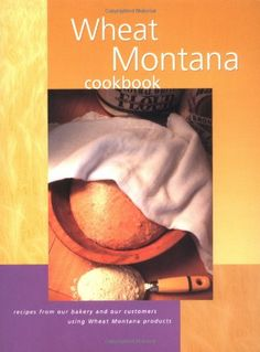 Wheat Montana Cookbook: Recipes from Our #Bakery and Our Customers Using Wheat Montana Products/Three Forks, Montana