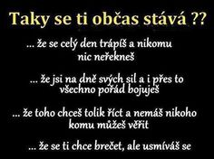 Taky se ti to občas stává? Amazing Quotes, Cute Quotes, Sad Quotes, Motivational Quotes, Some Text, English Quotes, True Words, Quotations, Texts