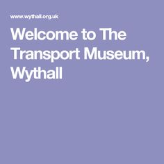 Welcome to The Transport Museum, Wythall Transport Museum, West Bromwich, Morrisons, Wolverhampton, West Midlands, Birmingham, Transportation, Colorado, Places